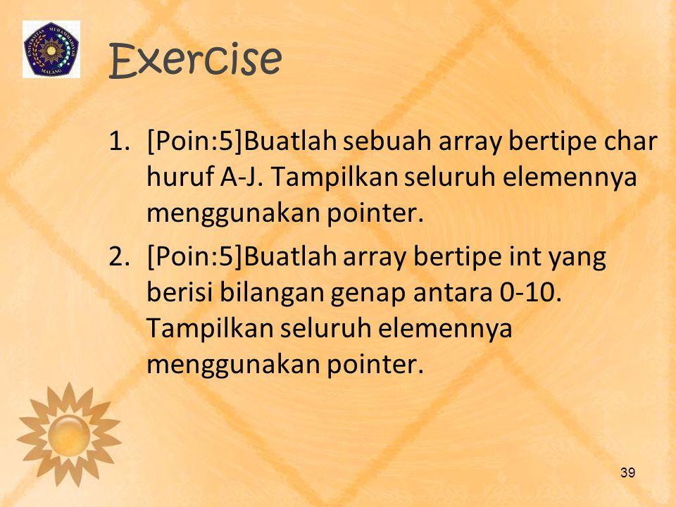 Exercise [Poin:5]Buatlah sebuah array bertipe char huruf A-J. Tampilkan seluruh elemennya menggunakan pointer.